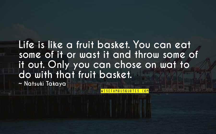 Mahal Kita Pero Hindi Pwede Quotes By Natsuki Takaya: Life is like a fruit basket. You can