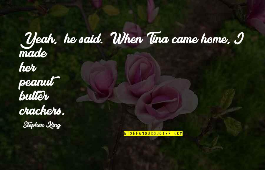 "Mahal Kita Pero Hindi Pwede Quotes By Stephen King: Yeah,"" he said. ""When Tina came home, I"