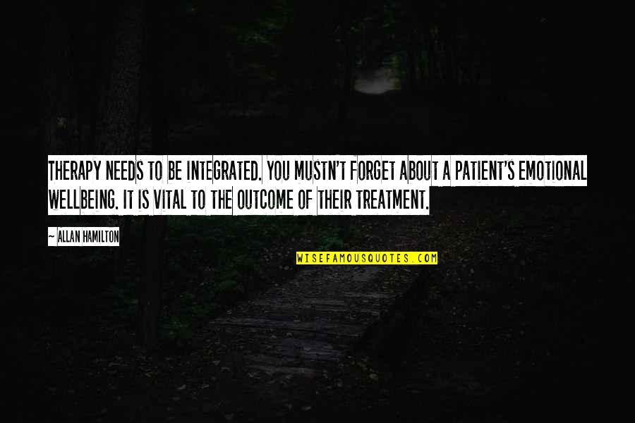 Mahal Na Araw Quotes By Allan Hamilton: Therapy needs to be integrated. You mustn't forget