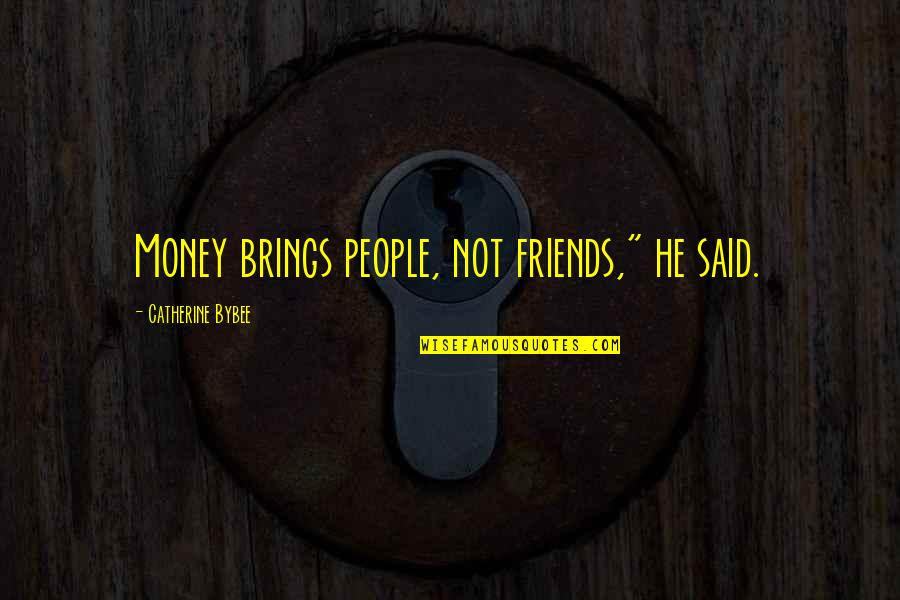 "Mahal Na Araw Quotes By Catherine Bybee: Money brings people, not friends,"" he said."