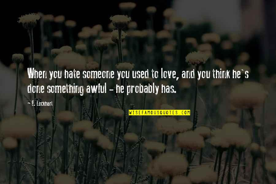 Mahal Na Araw Quotes By E. Lockhart: When you hate someone you used to love,