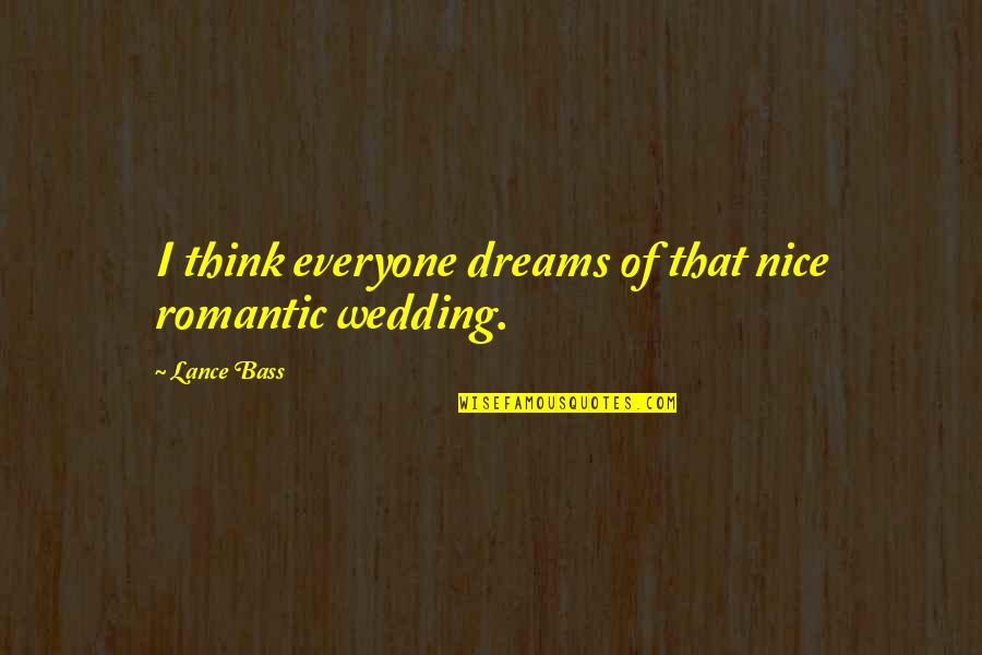 Mahal Na Araw Quotes By Lance Bass: I think everyone dreams of that nice romantic