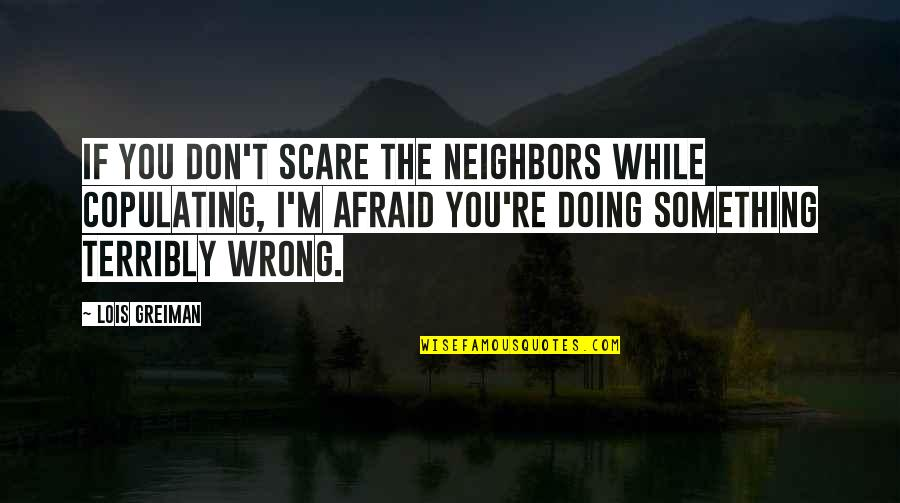 Mahal Na Araw Quotes By Lois Greiman: If you don't scare the neighbors while copulating,