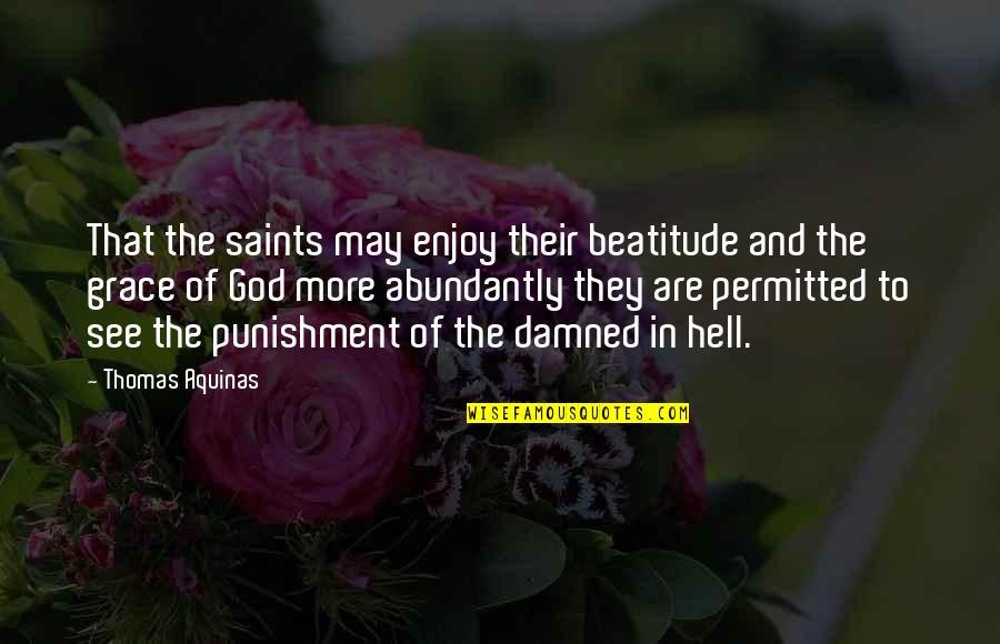 Mahalin Mo Ang Iyong Sarili Quotes By Thomas Aquinas: That the saints may enjoy their beatitude and