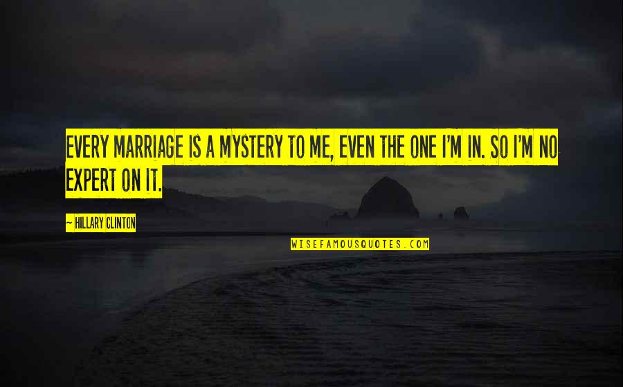 Mahasiddha Saraha Quotes By Hillary Clinton: Every marriage is a mystery to me, even