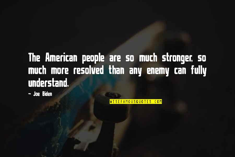 Mahasiddha Saraha Quotes By Joe Biden: The American people are so much stronger, so