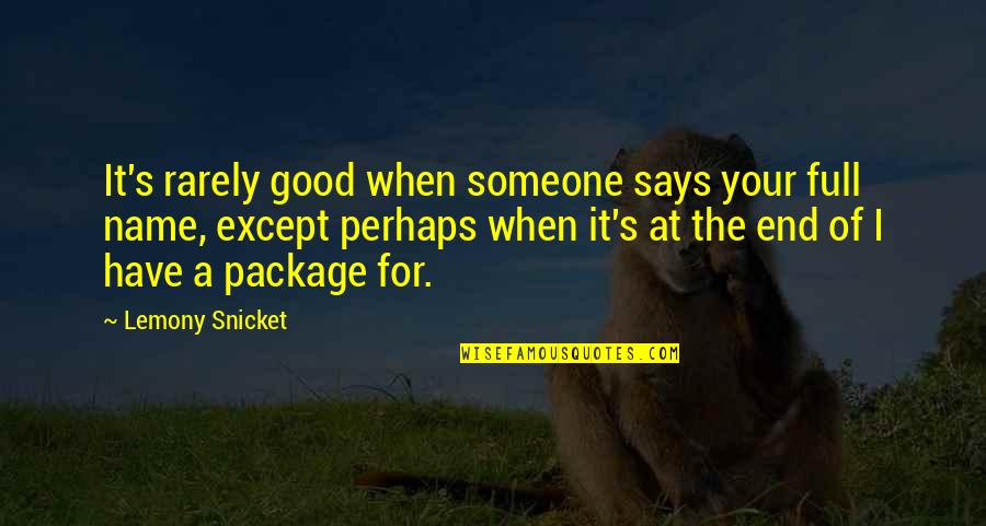 Mahasiddha Saraha Quotes By Lemony Snicket: It's rarely good when someone says your full