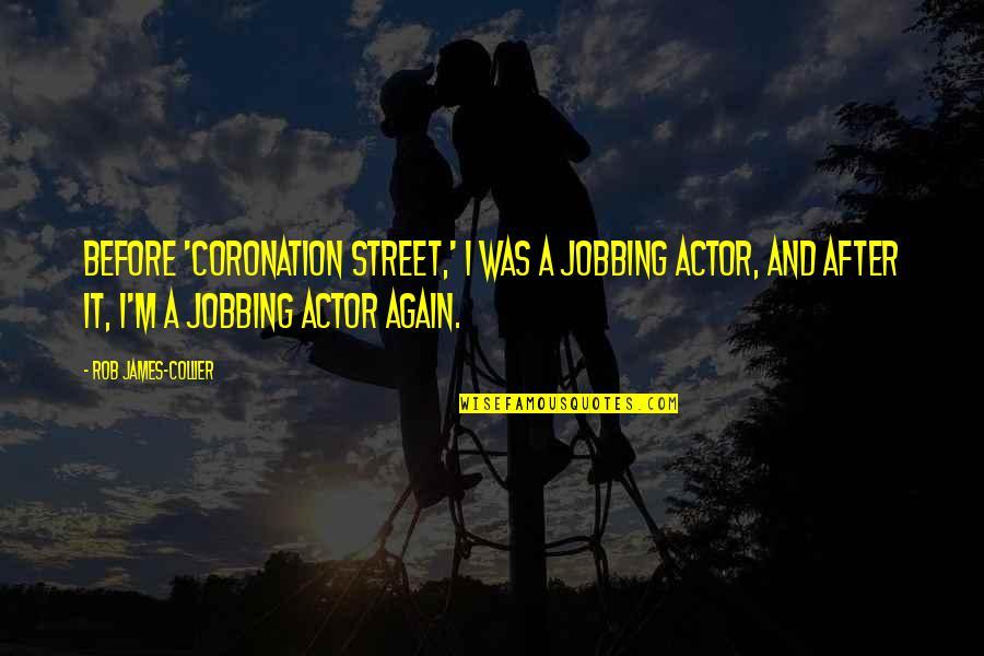 Mahasiddha Saraha Quotes By Rob James-Collier: Before 'Coronation Street,' I was a jobbing actor,