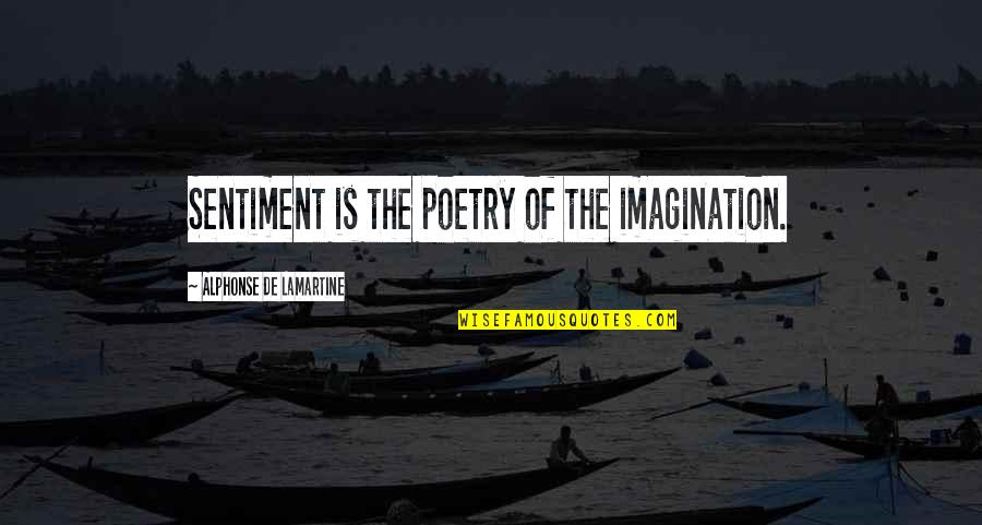 Mahathir Famous Quotes By Alphonse De Lamartine: Sentiment is the poetry of the imagination.