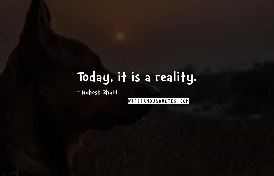 Mahesh Bhatt quotes: Today, it is a reality.