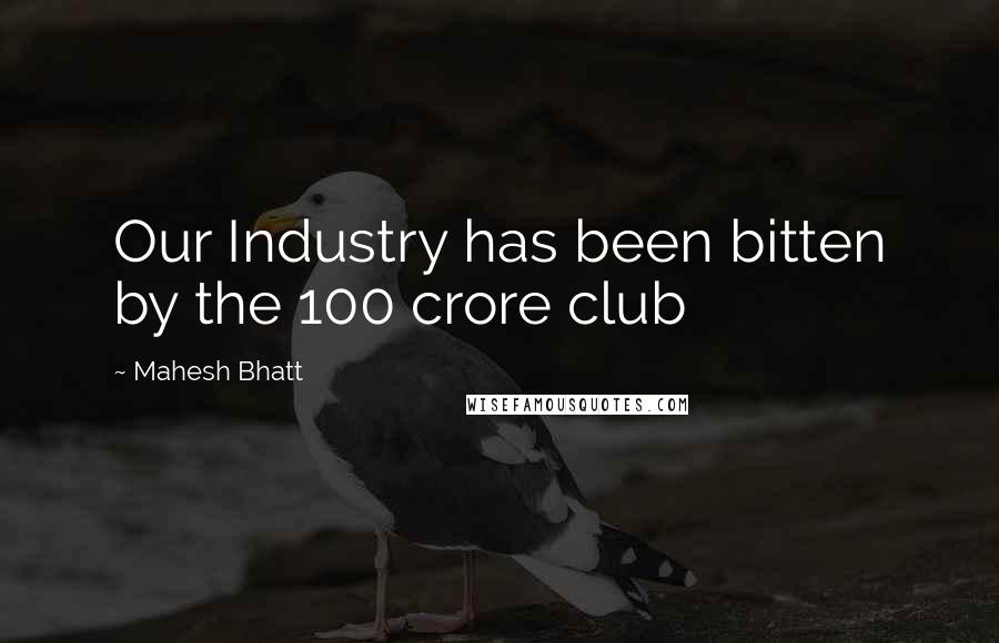 Mahesh Bhatt quotes: Our Industry has been bitten by the 100 crore club