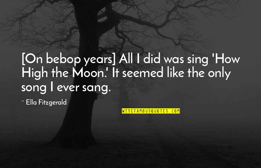 Mahmoud Darwish Most Famous Quotes By Ella Fitzgerald: [On bebop years] All I did was sing