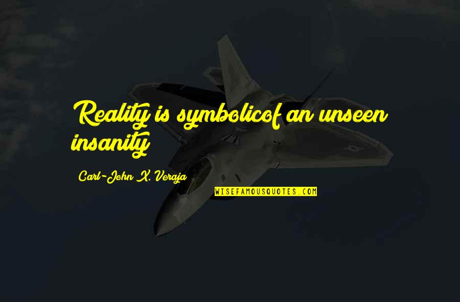 Maid Sama Misaki Quotes By Carl-John X. Veraja: Reality is symbolicof an unseen insanity