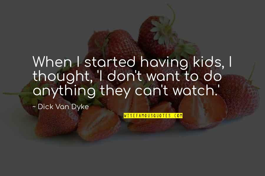 Maid Sama Misaki Quotes By Dick Van Dyke: When I started having kids, I thought, 'I