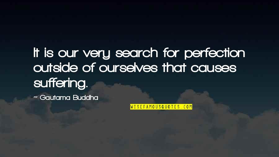 Maija Isola Quotes By Gautama Buddha: It is our very search for perfection outside