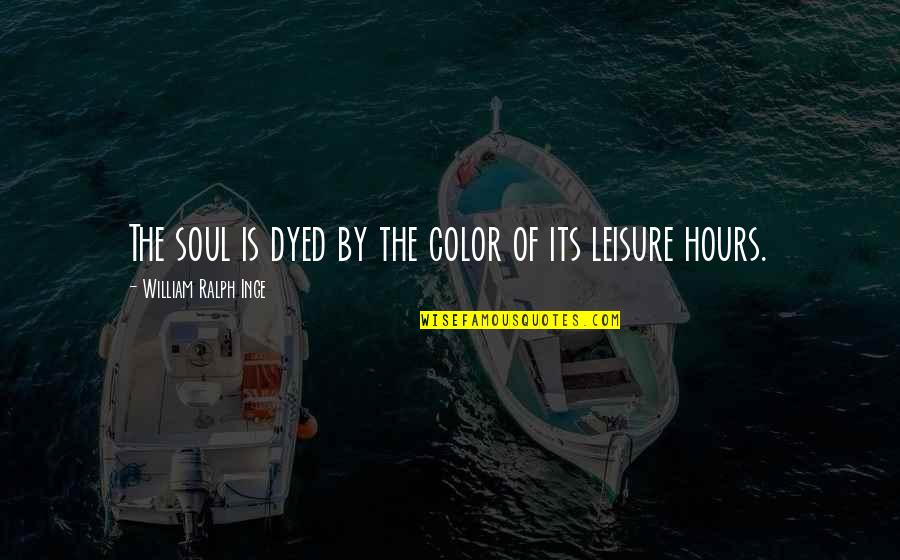 Maija Isola Quotes By William Ralph Inge: The soul is dyed by the color of