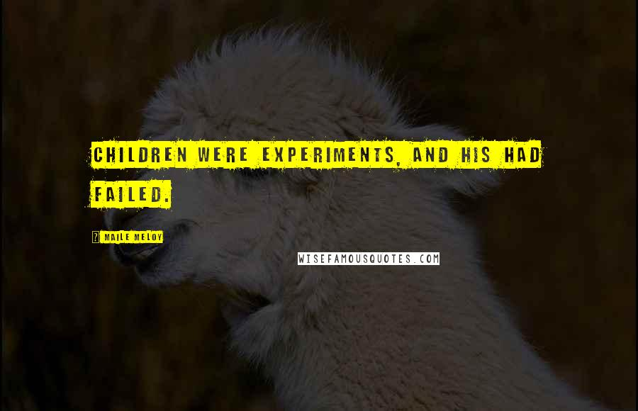 Maile Meloy quotes: Children were experiments, and his had failed.