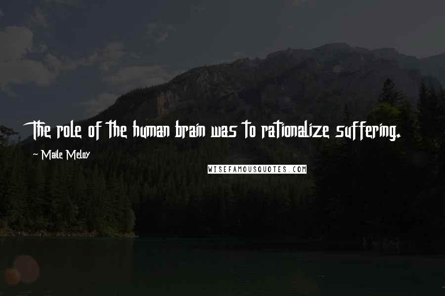 Maile Meloy quotes: The role of the human brain was to rationalize suffering.