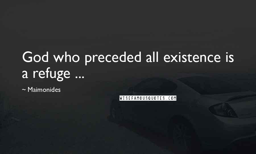 Maimonides quotes: God who preceded all existence is a refuge ...