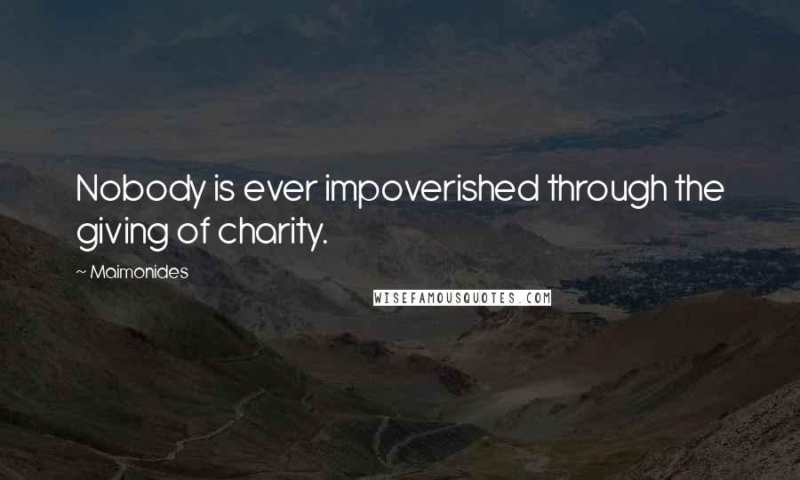 Maimonides quotes: Nobody is ever impoverished through the giving of charity.