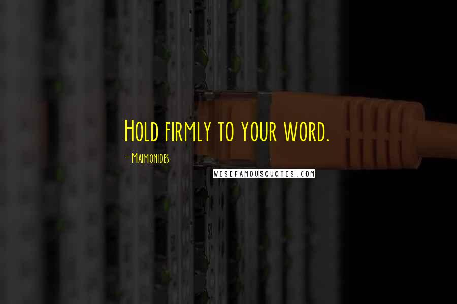Maimonides quotes: Hold firmly to your word.
