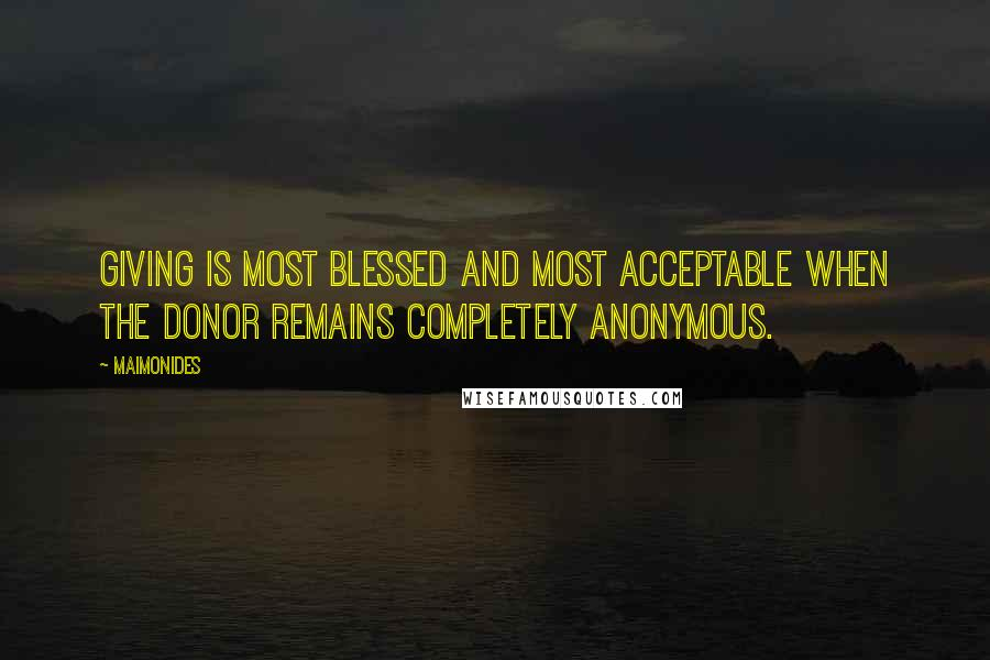 Maimonides quotes: Giving is most blessed and most acceptable when the donor remains completely anonymous.