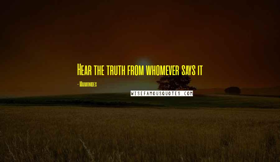 Maimonides quotes: Hear the truth from whomever says it