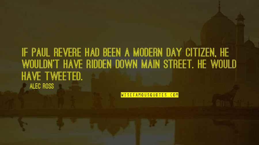 Main Street Quotes By Alec Ross: If Paul Revere had been a modern day