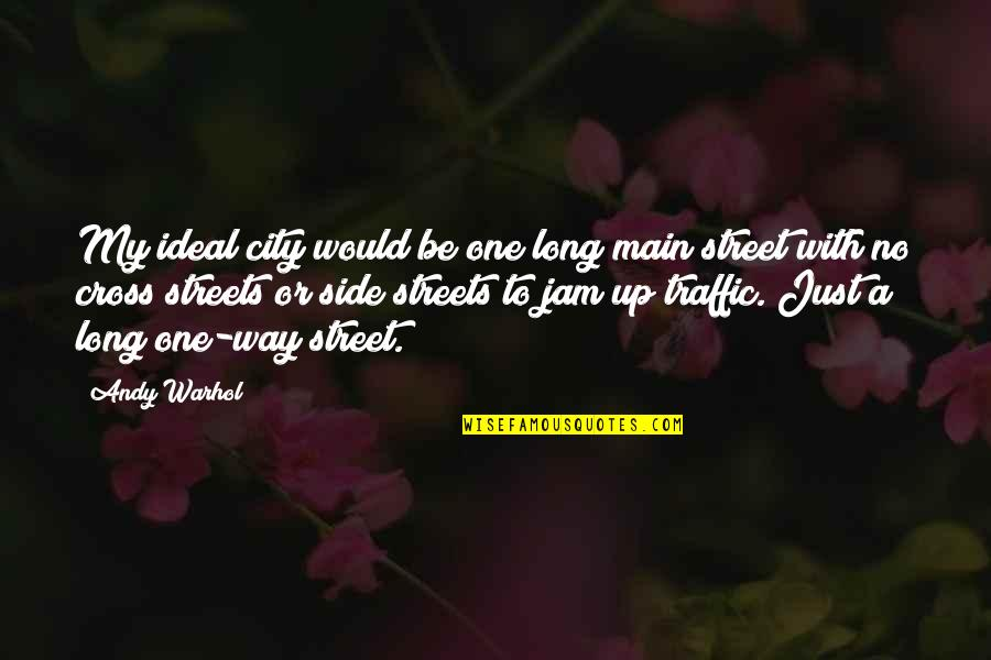 Main Street Quotes By Andy Warhol: My ideal city would be one long main