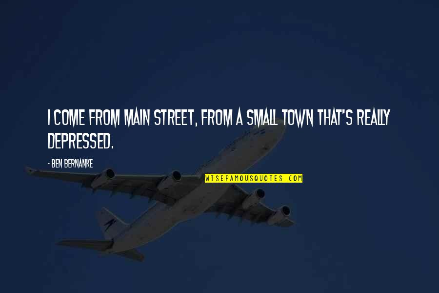 Main Street Quotes By Ben Bernanke: I come from Main Street, from a small