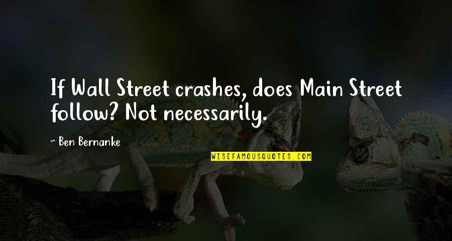 Main Street Quotes By Ben Bernanke: If Wall Street crashes, does Main Street follow?