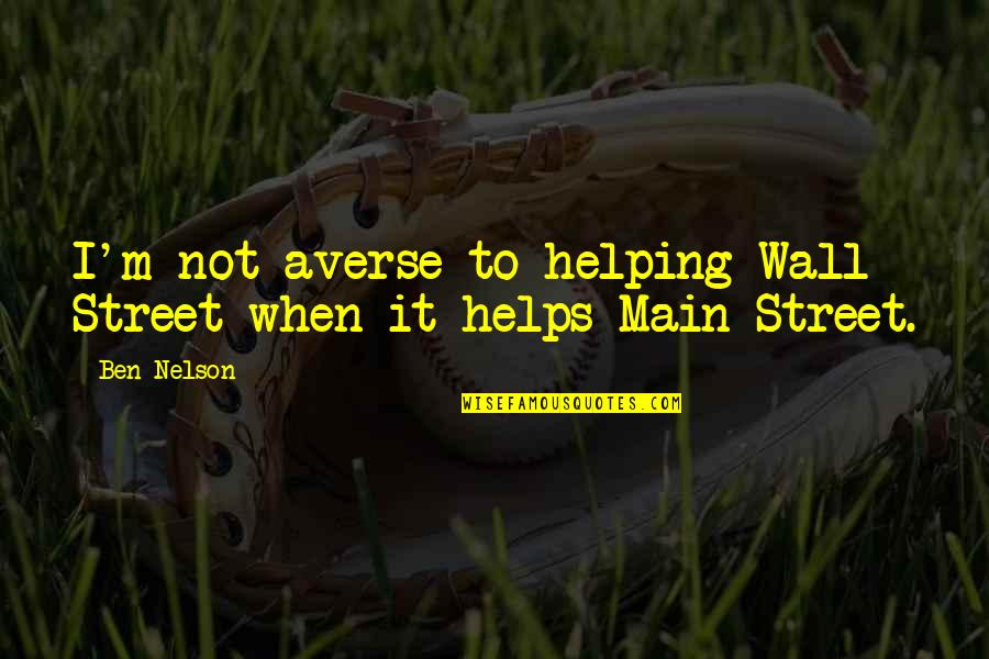 Main Street Quotes By Ben Nelson: I'm not averse to helping Wall Street when