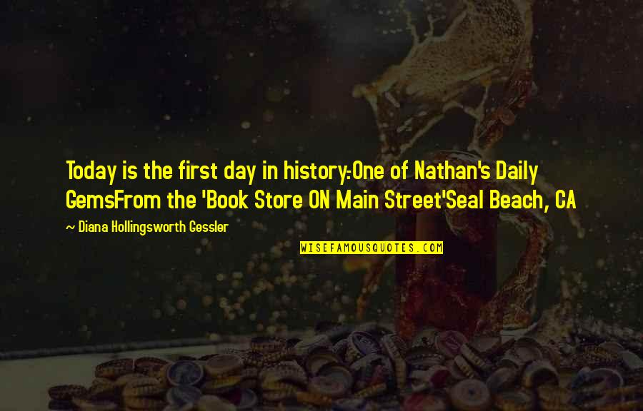 Main Street Quotes By Diana Hollingsworth Gessler: Today is the first day in history.-One of