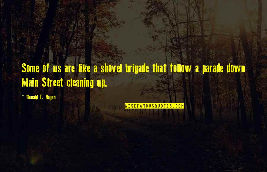 Main Street Quotes By Donald T. Regan: Some of us are like a shovel brigade