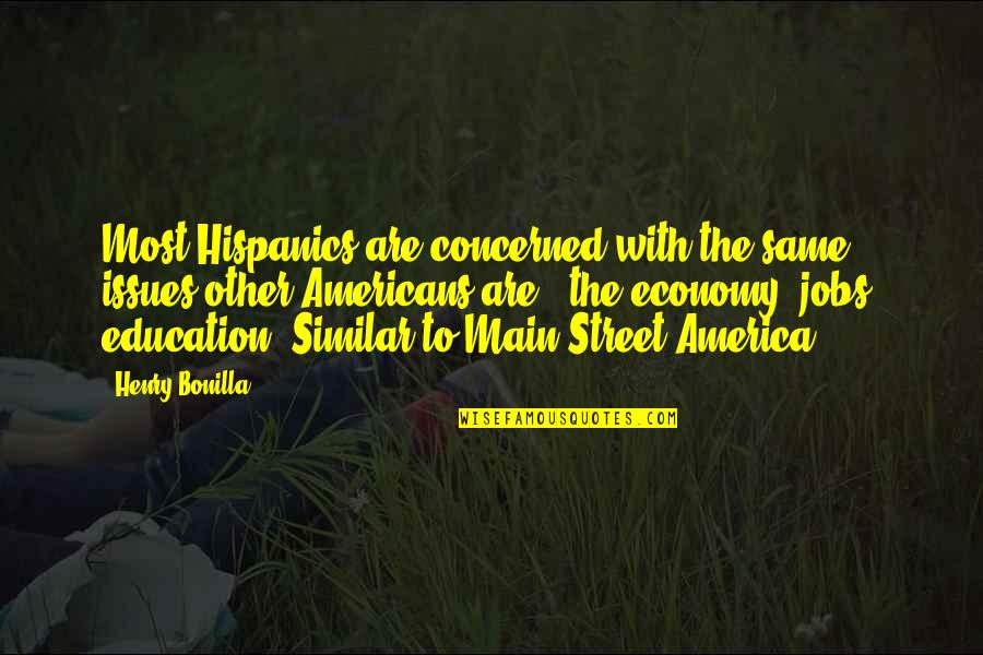 Main Street Quotes By Henry Bonilla: Most Hispanics are concerned with the same issues