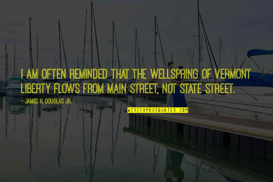 Main Street Quotes By James H. Douglas Jr.: I am often reminded that the wellspring of