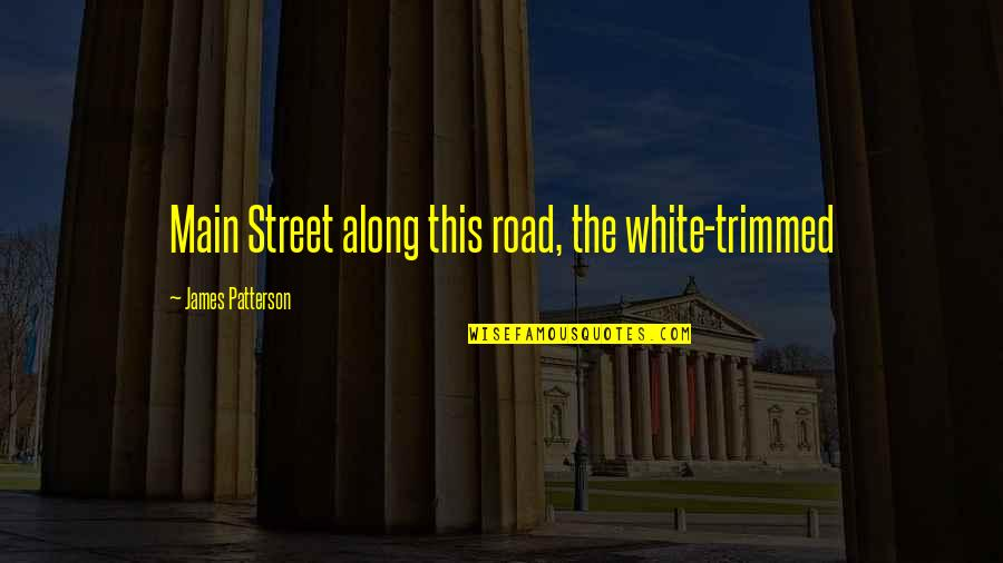 Main Street Quotes By James Patterson: Main Street along this road, the white-trimmed