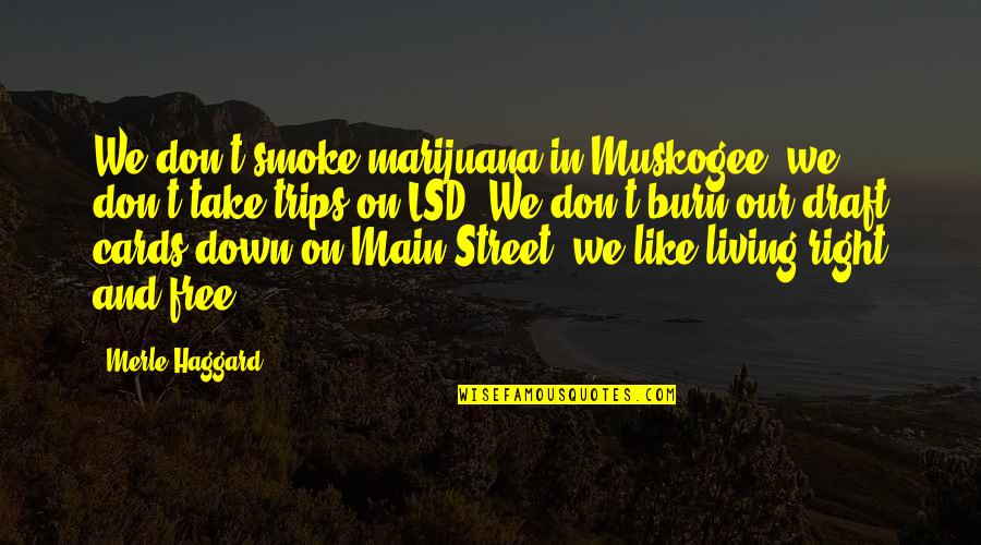Main Street Quotes By Merle Haggard: We don't smoke marijuana in Muskogee, we don't