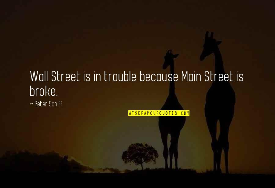 Main Street Quotes By Peter Schiff: Wall Street is in trouble because Main Street