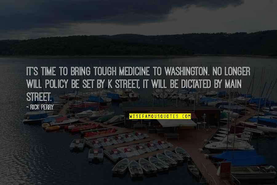Main Street Quotes By Rick Perry: It's time to bring tough medicine to Washington.
