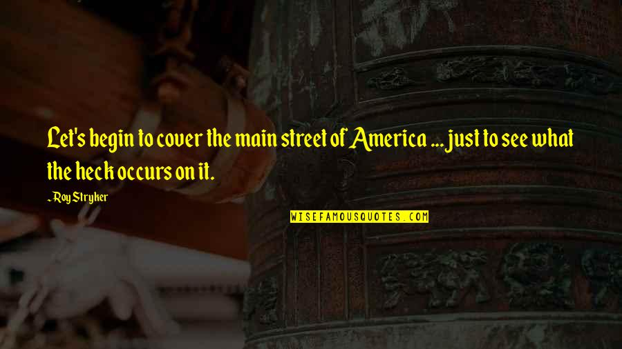 Main Street Quotes By Roy Stryker: Let's begin to cover the main street of