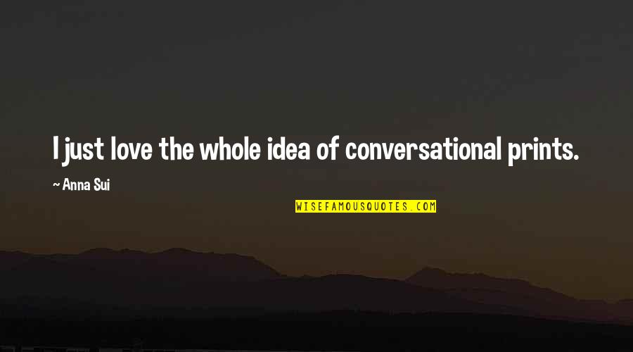 Mainchancer Quotes By Anna Sui: I just love the whole idea of conversational