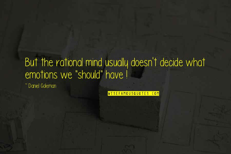 Mainchancer Quotes By Daniel Goleman: But the rational mind usually doesn't decide what