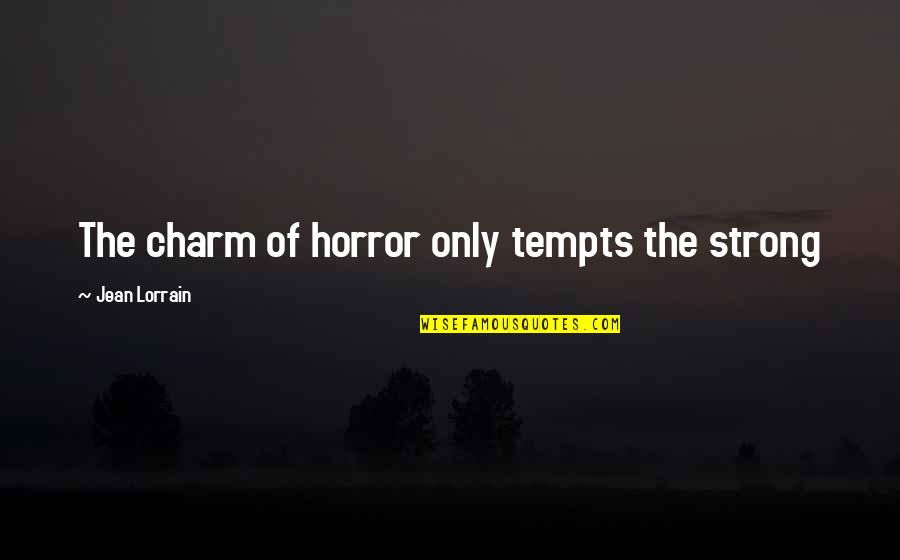 Mainchancer Quotes By Jean Lorrain: The charm of horror only tempts the strong