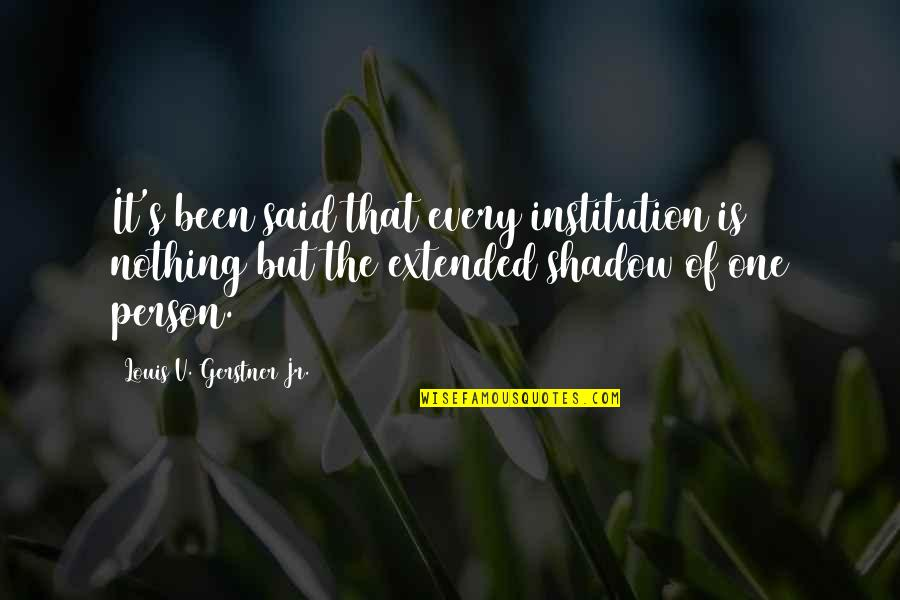 Mainit Tagalog Quotes By Louis V. Gerstner Jr.: It's been said that every institution is nothing