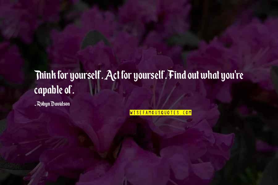 Mainit Tagalog Quotes By Robyn Davidson: Think for yourself. Act for yourself. Find out