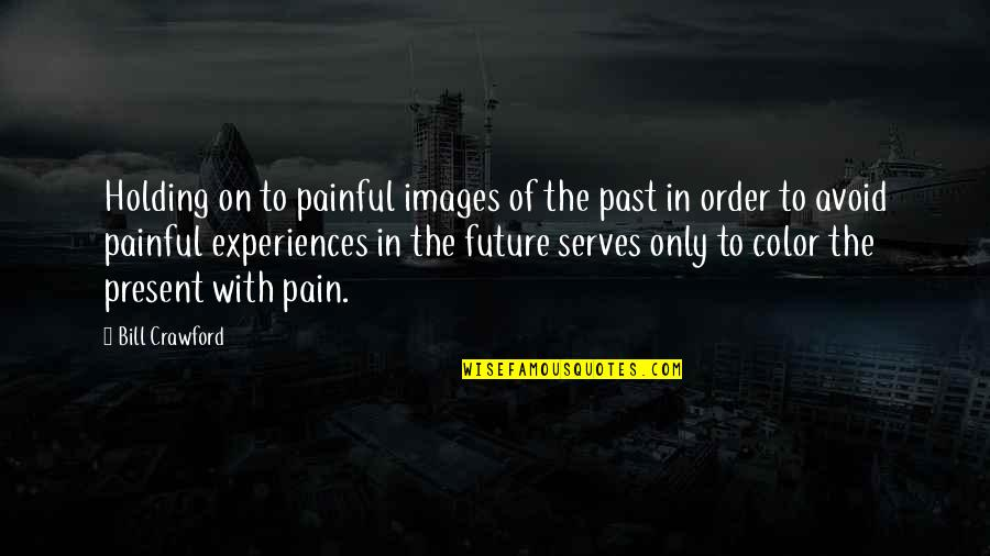 Mainlined Quotes By Bill Crawford: Holding on to painful images of the past