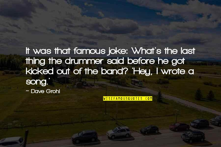 Mainlined Quotes By Dave Grohl: It was that famous joke: What's the last