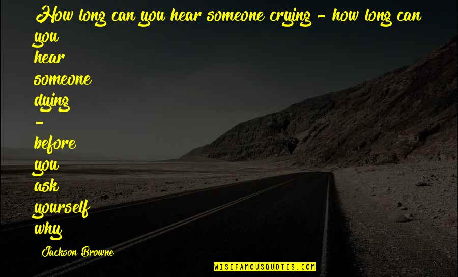 Mainlined Quotes By Jackson Browne: How long can you hear someone crying -