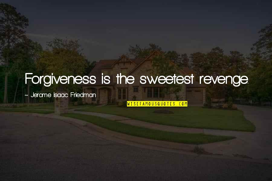 Mainlined Quotes By Jerome Isaac Friedman: Forgiveness is the sweetest revenge.